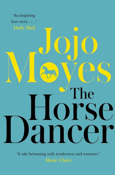 Download The Horse Dancer  Discover the heart warming Jojo Moyes you haven t read yet Book
