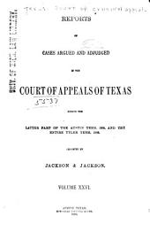 The Texas Criminal Reports: Cases Argued and Adjudged in the Court of Criminal Appeals of the State of Texas, Volume 26