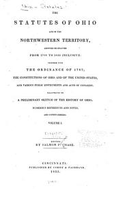 The statutes of Ohio and of the Northwestern territory, adopted or enacted from 1788 to 1833 inclusive: together with the Ordinance of 1787; the constitutions of Ohio and of the United States, and various public instruments and acts of Congress, Volume 1