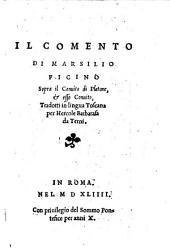 Il comento di Marsilio Ficino sopra il convito, & esso convito, tradotti in lingua Toscana per Hercole Barbarasa da Terni