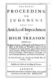 The whole proceeding to judgment upon the articles of impeachment of high treason: exhibited by the knights, citizens, and burgesses in Parliament assembled ... against James Earl of Derwentwater, William Lord Widdrington, William Earl of Nithisdale, Robert Earl of Carnwath, William Viscount Kenmure, and William Lord Nairn, in Westminster-Hall, on Thursday the ninth day of February, 1715