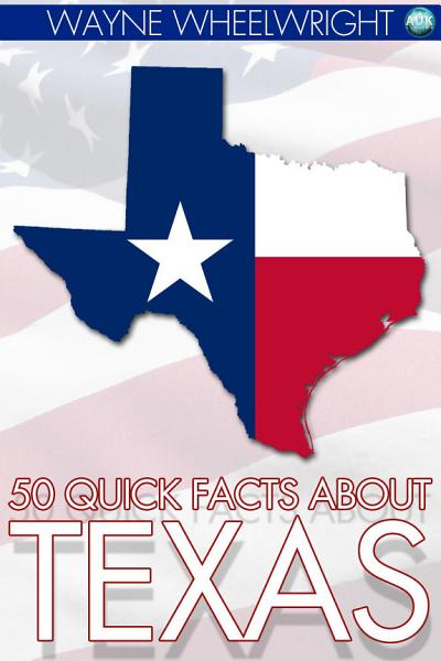 50 Quick Facts About Texas