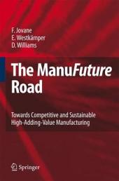 The ManuFuture Road: Towards Competitive and Sustainable High-Adding-Value Manufacturing