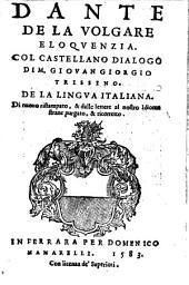 De la volgare eloquenzia. Col Castellano dialogo di M. Giovan Giorgio Trissino. De la lingua Italiana. Di nuovo ristampato ... purgato e ricorretto
