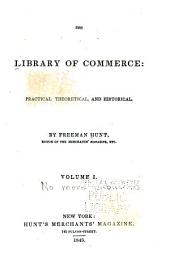 The Library of Commerce: Practical, Theoretical, and Historical, Volume 1