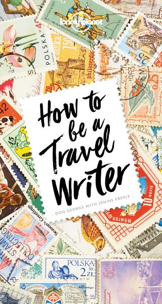 Download How to Be A Travel Writer Book