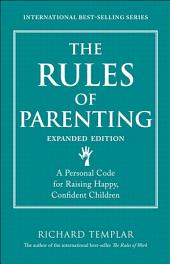 The Rules of Parenting: A Personal Code for Raising Happy, Confident Children, Expanded Edition