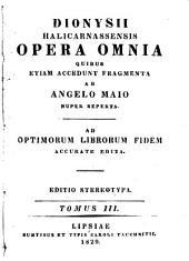 Dionysii Halicarnassensis opera omnia: quibus etiam accedunt fragmenta, Volume 3