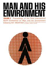 Man and His Environment: Proceedings of the Third International Banff Conference on Man and His Environment Held in the Banff Springs Hotel, May 15-17, 1978
