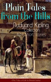 Plain Tales from the Hills: Rudyard Kipling Collection – 40+ Short Stories (The Tales of Life in British India): In the Pride of His Youth, Tods' Amendment, The Other Man, Lispeth, Kidnapped, Cupid's Arrows, A Bank Fraud, Consequences, Thrown Away, Watches of the Night, The Gate of a Hundred Sorrows…