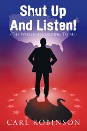 Shut Up And Listen!: (The World According To Me)