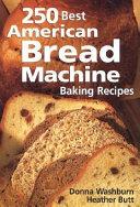 250 Best American Bread Machine Baking Recipes Book