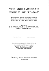 The Mohammedan world of to-day: being papers read at the First Missionary Conference on Behalf of the Mohammedan World held at Cairo April 4th-9th, 1906