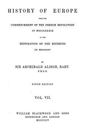 History of Europe from the Commencement of the French Revolution in 1789 to the Restoration of the Bourbons in 1815: Volume 7