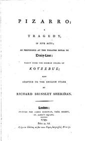 Pizarro: A Tragedy, in Five Acts; as Performed at the Theatre Royal in Drury-Lane: Taken from the German Drama of Kotzebue; and Adapted to the English Stage by Richard Brinsley Sheridan