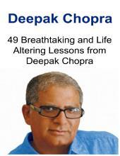 Deepak Chopra: 49 Breathtaking and Life Altering Lessons from Deepak Chopra