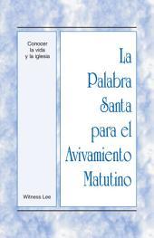 La Palabra Santa para el Avivamiento Matutino - Conocer la vida y la iglesia