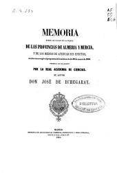 Memoria sobre las causas de la sequía de las provincias de Almería y Murcia y de los medios de atenuar sus efectos: escrita con arreglo al programa del real decreto de 30 de marzo de 1850, premiada con el accesit por la Real Academia de Ciencias