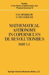Mathematical Astronomy in Copernicus' De Revolutionibus: In Two Parts