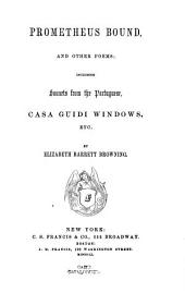 Prometheus Bound, and Other Poems: Including Sonnets from the Portuguese, Casa Guidi Windows, Etc