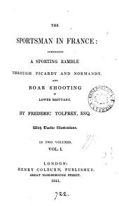 The sportsman in France: comprising a sporting ramble through Picardy and Normandy, and boar shooting in lower Britanny