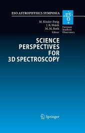 Science Perspectives for 3D Spectroscopy: Proceedings of the ESO Workshop held in Garching, Germany, 10-14 October 2005