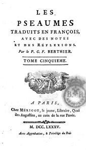 Les Pseaumes traduits en françois, avec des notes et des réflexions. Par le P. G. F. Berthier. Tome premier [-huitieme!: 5
