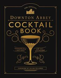 The Official Downton Abbey Cocktail Book Book PDF