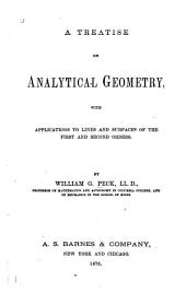 A Treatise on Analytical Geometry: With Applications to Lines and Surfaces of the First and Second Orders