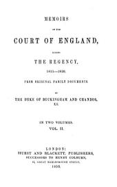Memoirs of the Court of England, during the Regency, 1811- 1820: From original Family Documents. In two volumes, Volume 2