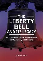 The Liberty Bell and Its Legacy  An Encyclopedia of an American Icon in U S  History and Culture PDF