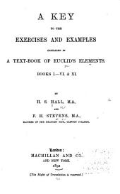 A Key to the Exercises and Examples Contained in a Text-book of Euclid's Elements Books I.-VI. & XI