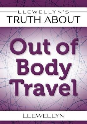 Llewellyn s Truth About Out of Body Travel