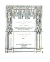 The Architectural Antiquities of Great Britain Represented and Illustrated in a Series of Views, Elevations, Plans, Sections and Details of Ancient English Edifices: With Historical and Descriptive Accounts of Each : in Five Volumes, Volume 2