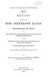 Report Addressed to the Hon. Jefferson Davis, Secretary of War, on the Effects of Firing with Heavy Ordnance from Casement Embrasures: And Also the Effects of Firing Against the Same Embrasures with Various Kinds of Missiles : in the Years 1852, '53, '54, and '55, at West Point, in the State of New York
