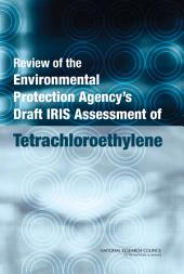 Review of the Environmental Protection Agency's Draft IRIS Assessment of Tetrachloroethylene