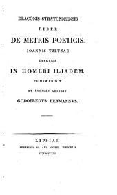 Draconis Stratonicensis liber de metris poeticis; Ioannis Tzetzae exegesis in Homeri Iliadem