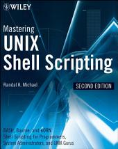 Mastering Unix Shell Scripting: Bash, Bourne, and Korn Shell Scripting for Programmers, System Administrators, and UNIX Gurus, Edition 2