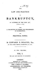 The Law and Practice of Bankruptcy: As Altered by the New Act, (6 Geo. 4. C. 16.) with a Collection of Forms and Precedents in Bankruptcy, and Practical Notes, Volume 1