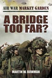A Bridge Too Far: Volume 4