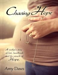 Chasing Hope A Mother S Story Of Loss Heartbreak And The Miracle Of Hope Book PDF