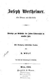 Joseph Wertheimer, ein lebens- und zeitbild: beiträge zur geschichte der Juden Oesterreich's in neuester ziet : mit benützung archivalischer quellen