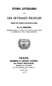 Études littéraires sur les ouvrages français, prescrits pour l'examen du baccalauréat es lettres