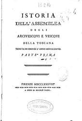 Istoria dell'assemblea degli arcivescovi e vescovi della Toscana tenuta in Firenze l'anno MDCCLXXXVII ; parte prima
