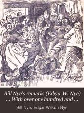 Remarks by Bill Nye (Edgar W. Nye)...: With Over One Hundred and Fifty Illustrations
