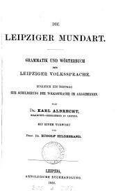 Die Leipziger Mundart. Grammatik und Wörterbuch der Leipziger Volkssprache (etc.)