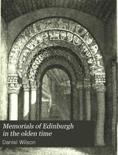 Memorials of Edinburgh in the Olden Time: Volume 1