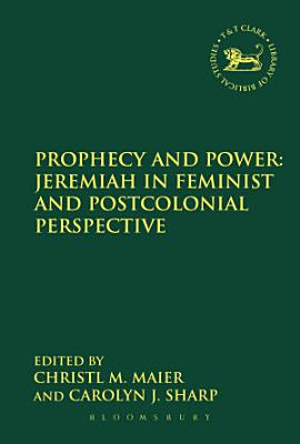 Prophecy and Power  Jeremiah in Feminist and Postcolonial Perspective PDF