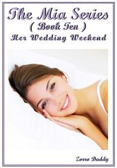 The Mia Series: Book Ten: Her Wedding Weekend