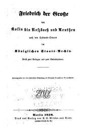 Friedrich der Grosse von Kolin bis Rossbach und Leuthen nach den Cabinets-ordres im Königlichen staats-archiv: nebst zwei beilagen und zwei schlachtplänen